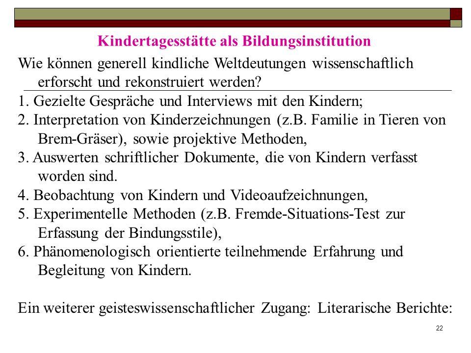 22 Kindertagesstätte als Bildungsinstitution Wie können generell kindliche Weltdeutungen wissenschaftlich erforscht und rekonstruiert werden? 1. Gezie
