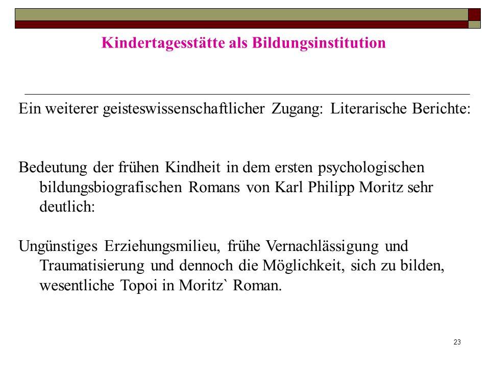 23 Kindertagesstätte als Bildungsinstitution Ein weiterer geisteswissenschaftlicher Zugang: Literarische Berichte: Bedeutung der frühen Kindheit in de