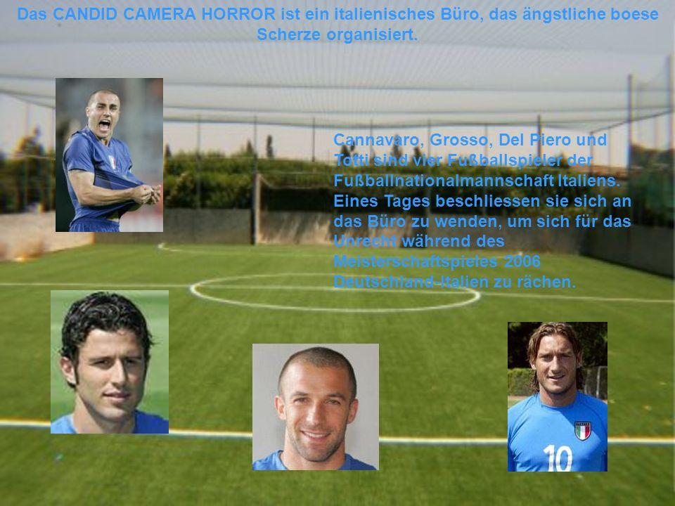Das CANDID CAMERA HORROR ist ein italienisches Büro, das ängstliche boese Scherze organisiert. Cannavaro, Grosso, Del Piero und Totti sind vier Fußbal