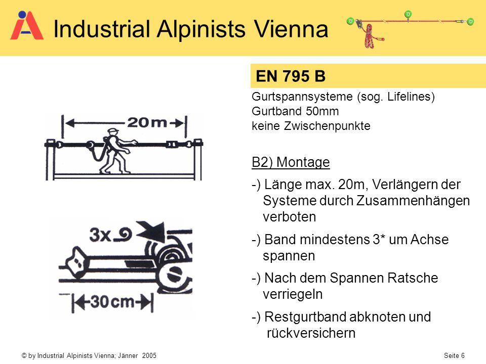 © by Industrial Alpinists Vienna; Jänner 2005 Seite 6 Industrial Alpinists Vienna EN 795 B Gurtspannsysteme (sog. Lifelines) Gurtband 50mm keine Zwisc