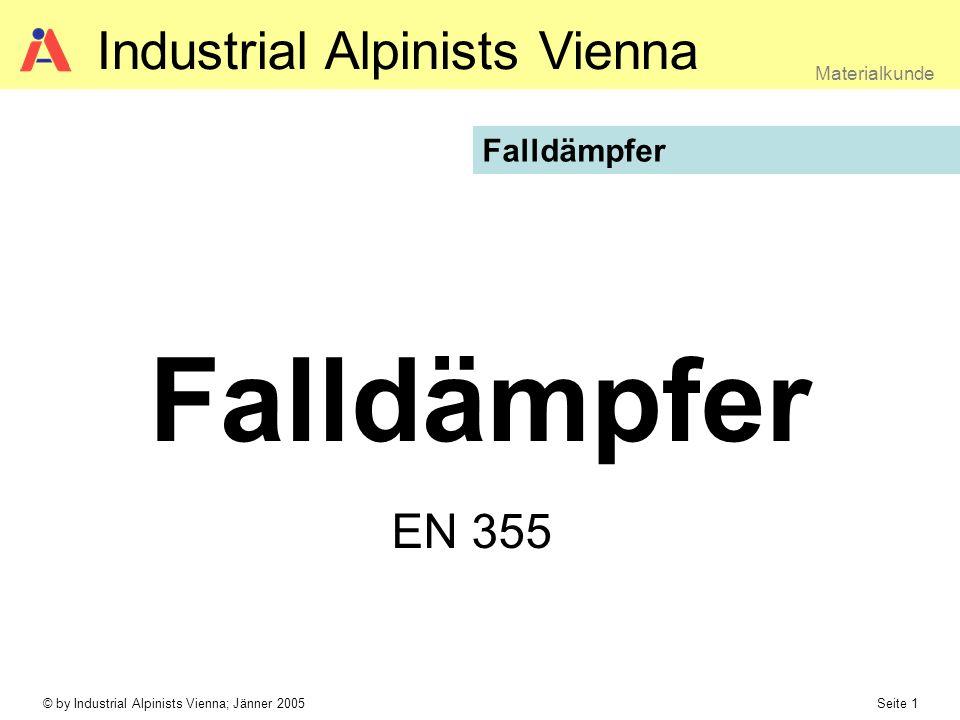 © by Industrial Alpinists Vienna; Jänner 2005 Seite 1 Materialkunde Industrial Alpinists Vienna Falldämpfer EN 355 Falldämpfer