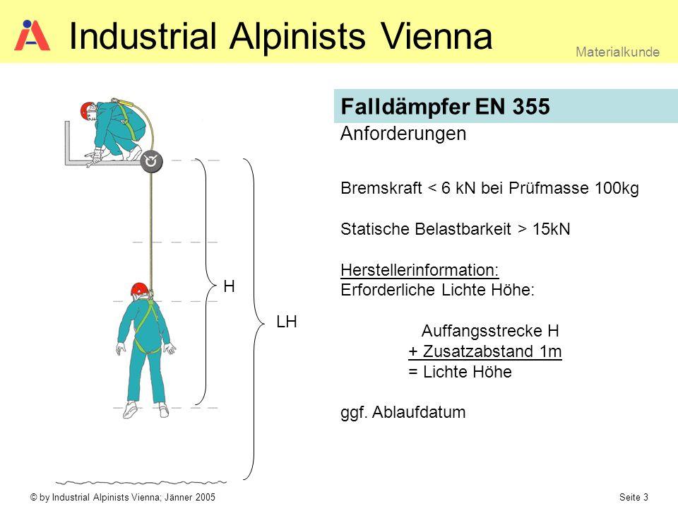 © by Industrial Alpinists Vienna; Jänner 2005 Seite 3 Materialkunde Industrial Alpinists Vienna Anforderungen Falldämpfer EN 355 Bremskraft < 6 kN bei