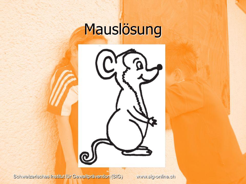 Schweizerisches Institut für Gewaltprävention (SIG)www.sig-online.ch Mauslösung
