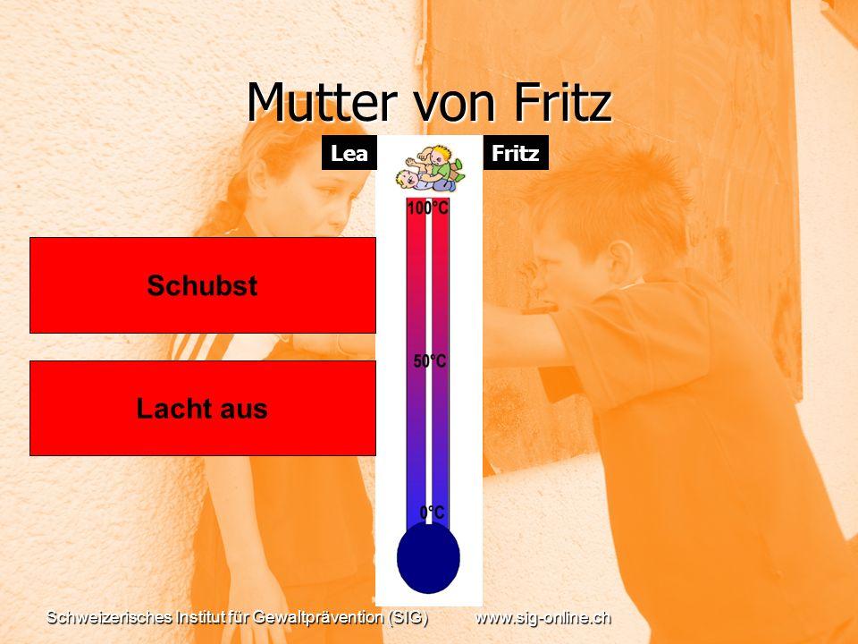 Schweizerisches Institut für Gewaltprävention (SIG)www.sig-online.ch Mutter von Fritz Lacht aus Schubst FritzLea