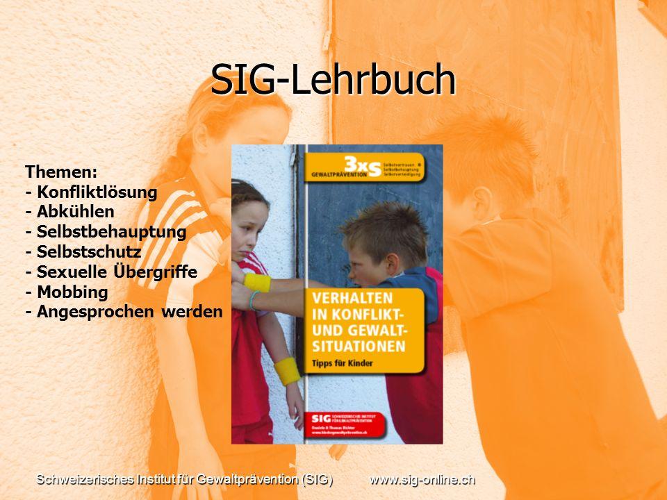 Schweizerisches Institut für Gewaltprävention (SIG)www.sig-online.ch SIG-Lehrbuch Themen: - Konfliktlösung - Abkühlen - Selbstbehauptung - Selbstschutz - Sexuelle Übergriffe - Mobbing - Angesprochen werden