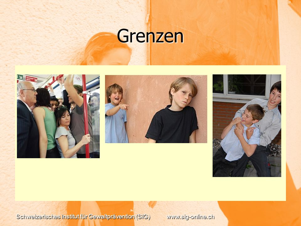 Grenzen Schweizerisches Institut für Gewaltprävention (SIG)www.sig-online.ch