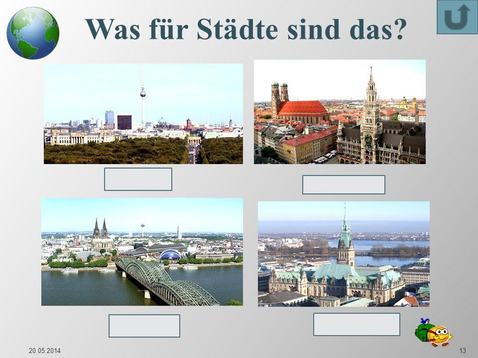 20.05.201413 Was für Städte sind das? Hamburg Köln München Berlin