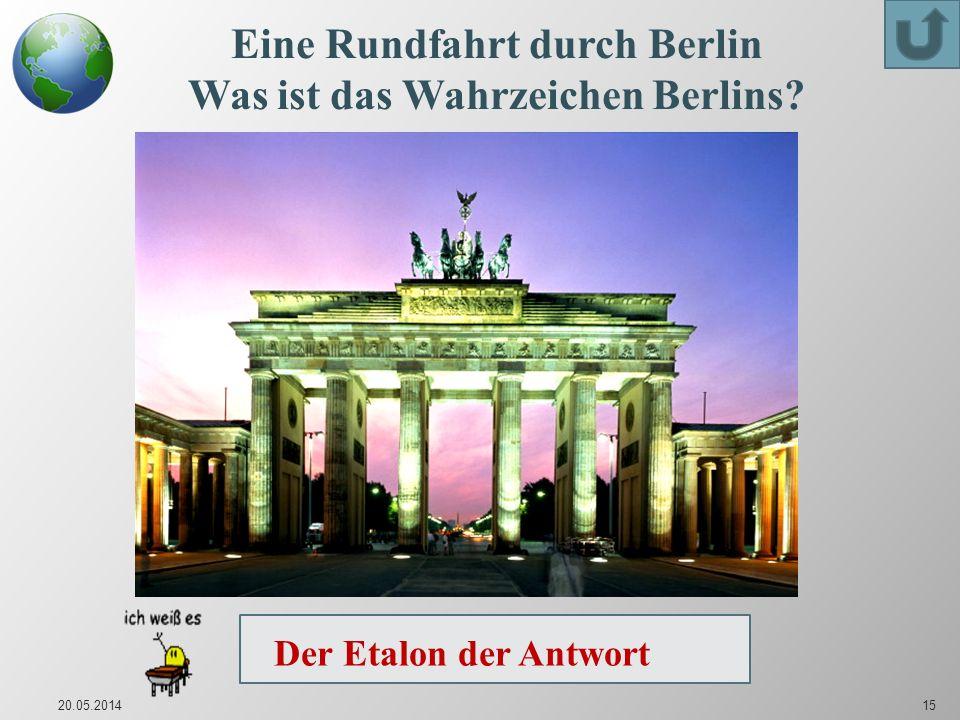 20.05.201415 Eine Rundfahrt durch Berlin Was ist das Wahrzeichen Berlins? Es ist das Brandenburger Tor. Der Etalon der Antwort