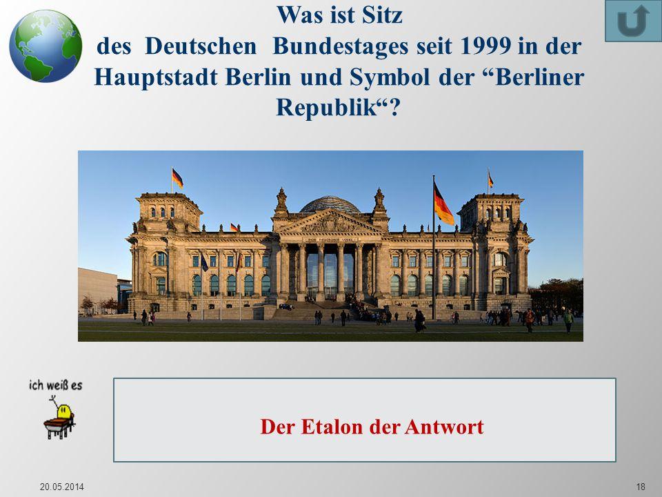 20.05.201418 Was ist Sitz des Deutschen Bundestages seit 1999 in der Hauptstadt Berlin und Symbol der Berliner Republik? Der Reichstag in der Hauptsta