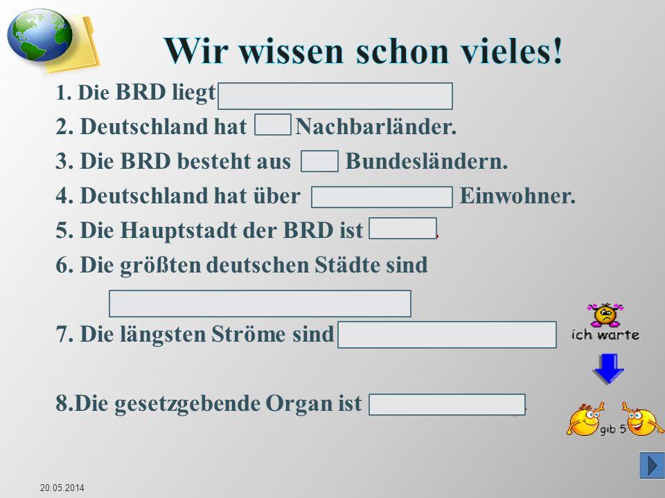 1. Die BRD liegt in der Mitte Europas. 2. Deutschland hat 9 Nachbarländer. 3. Die BRD besteht aus 16 Bundesländern. 4. Deutschland hat über 82 Million