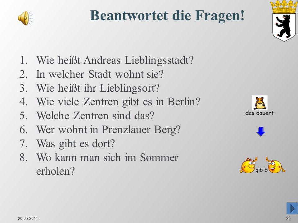 20.05.201422 Beantwortet die Fragen.1.Wie heißt Andreas Lieblingsstadt.