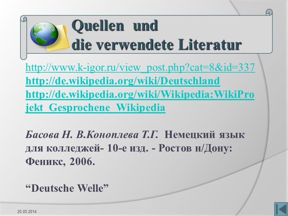 Quellen und die verwendete Literatur 20.05.201423 http://www.k-igor.ru/view_post.php?cat=8&id=337 http://de.wikipedia.org/wiki/Deutschland http://de.wikipedia.org/wiki/Wikipedia:WikiPro jekt_Gesprochene_Wikipedia Басова Н.