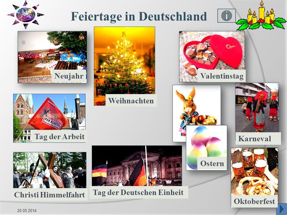 20.05.20148 Feiertage in Deutschland Karneval ValentinstagNeujahr Weihnachten Tag der Arbeit Christi Himmelfahrt Tag der Deutschen Einheit Ostern Okto