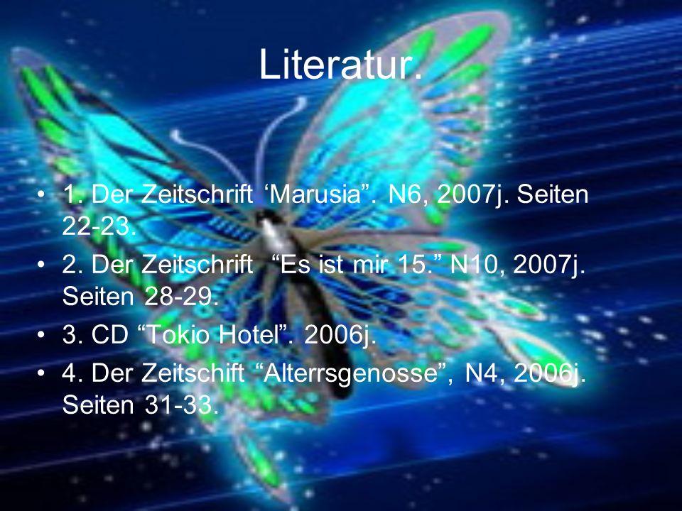 Literatur. 1. Der Zeitschrift Marusia. N6, 2007j. Seiten 22-23. 2. Der Zeitschrift Es ist mir 15. N10, 2007j. Seiten 28-29. 3. CD Tokio Hotel. 2006j.