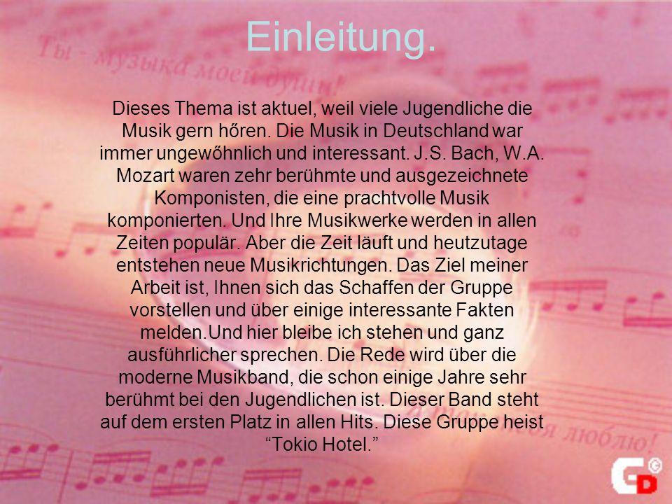 Einleitung. Dieses Thema ist aktuel, weil viele Jugendliche die Musik gern hőren. Die Musik in Deutschland war immer ungewőhnlich und interessant. J.S