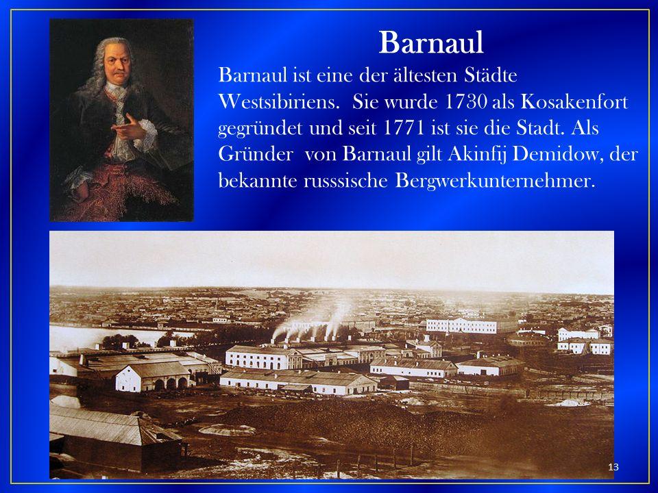 Barnaul Barnaul ist eine der ältesten Städte Westsibiriens. Sie wurde 1730 als Kosakenfort gegründet und seit 1771 ist sie die Stadt. Als Gründer von