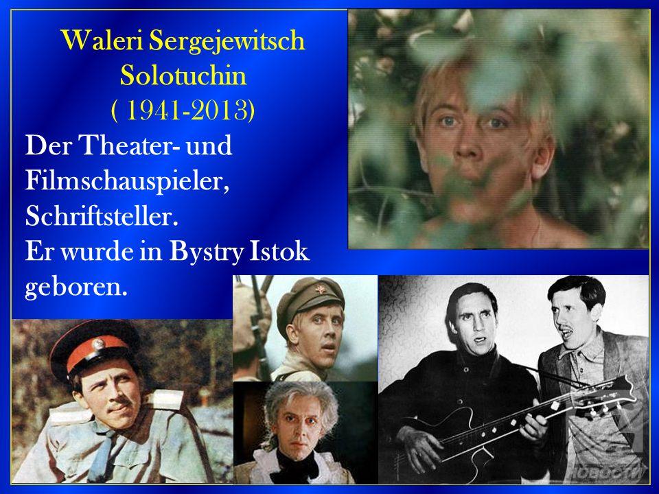21 Waleri Sergejewitsch Solotuchin ( 1941-2013) Der Theater- und Filmschauspieler, Schriftsteller. Er wurde in Bystry Istok geboren.