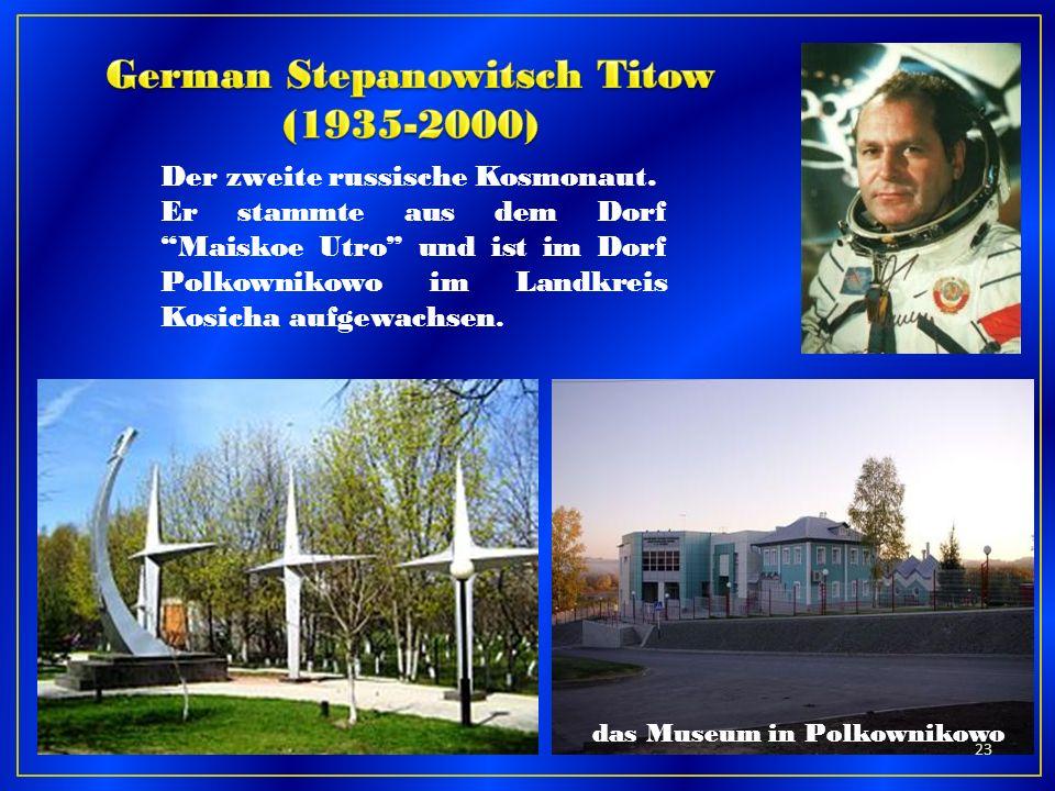 Der zweite russische Kosmonaut. Er stammte aus dem Dorf Maiskoe Utro und ist im Dorf Polkownikowo im Landkreis Kosicha aufgewachsen. das Museum in Pol