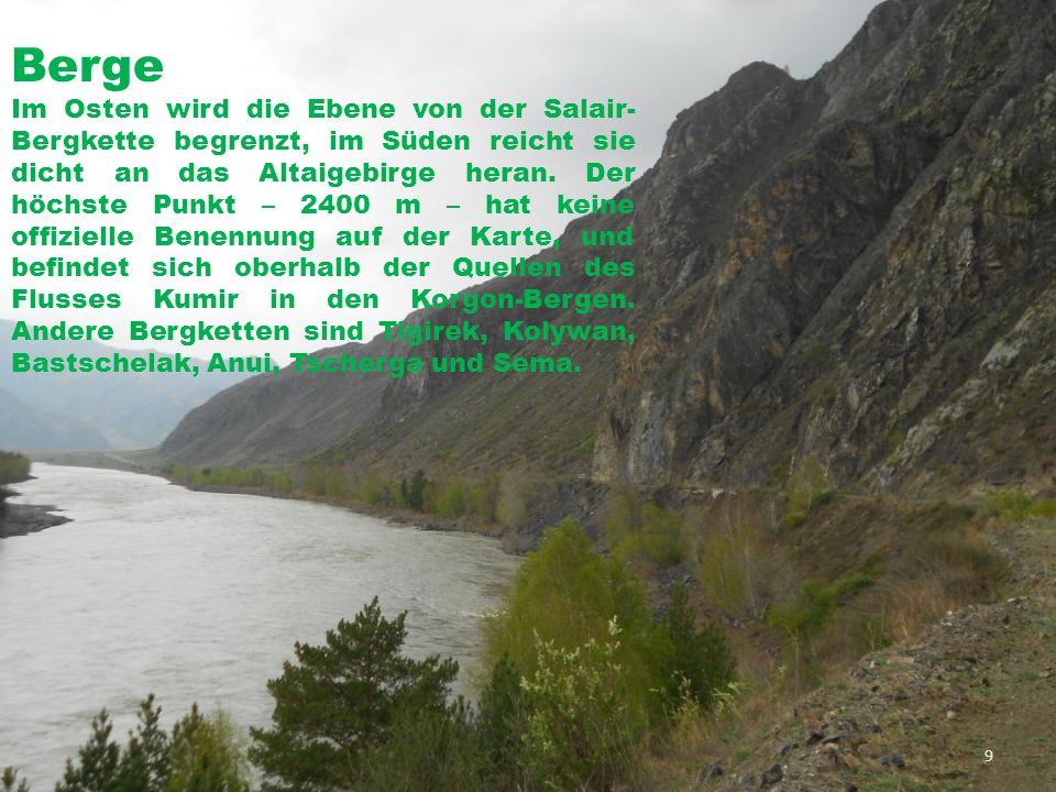 Berge Im Osten wird die Ebene von der Salair- Bergkette begrenzt, im Süden reicht sie dicht an das Altaigebirge heran. Der höchste Punkt – 2400 m – ha