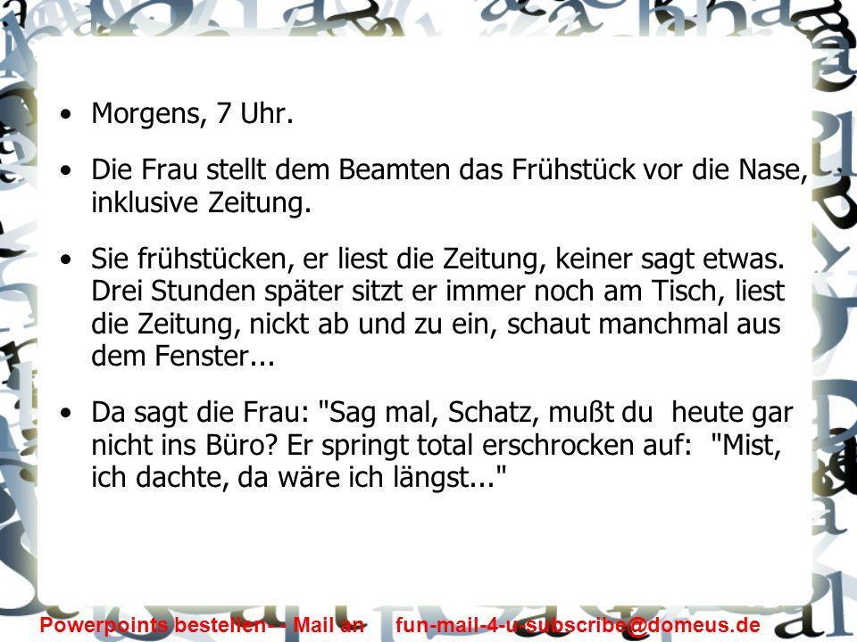 Powerpoints bestellen- - Mail an fun-mail-4-u-subscribe@domeus.de Welcher Tag ist für die Beamten der höchste Feiertag.