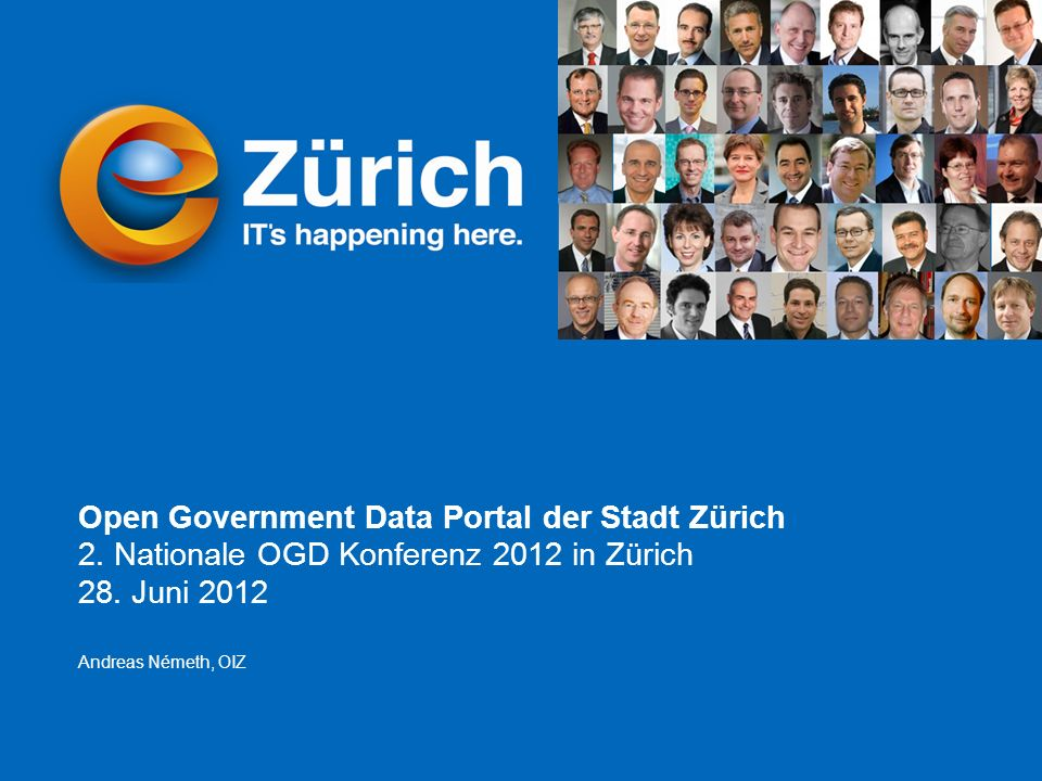 Andreas Németh eZürich – Open Government Data opendata.ch 2012 Konferenz, 28.6.2012 Seite 1 Open Government Data Portal der Stadt Zürich 2. Nationale