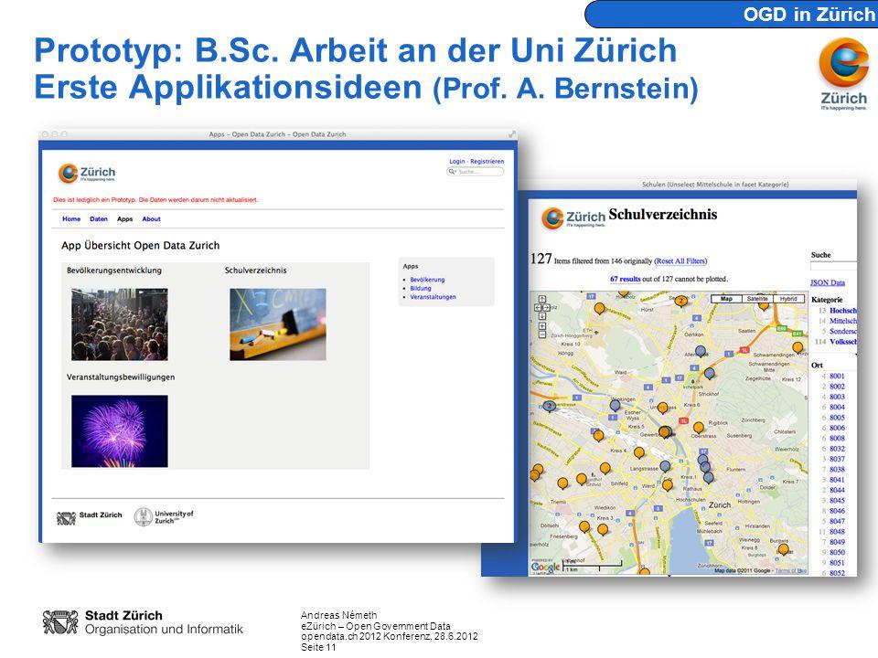 Andreas Németh eZürich – Open Government Data opendata.ch 2012 Konferenz, 28.6.2012 Seite 11 Prototyp: B.Sc. Arbeit an der Uni Zürich Erste Applikatio