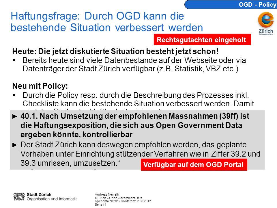 Andreas Németh eZürich – Open Government Data opendata.ch 2012 Konferenz, 28.6.2012 Seite 14 Haftungsfrage: Durch OGD kann die bestehende Situation ve