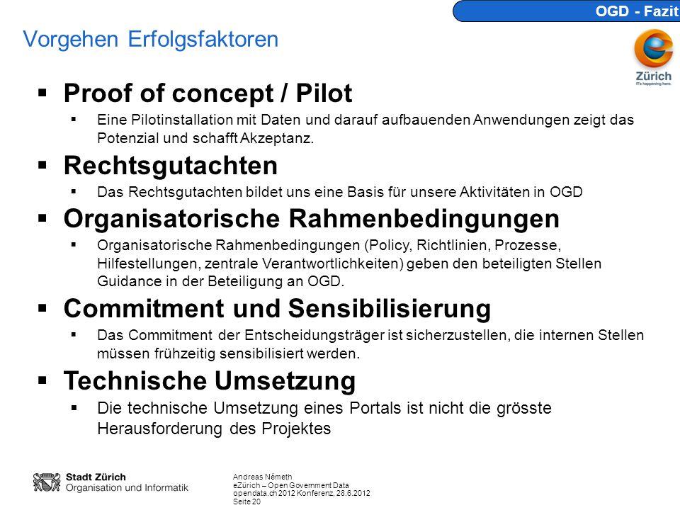 Andreas Németh eZürich – Open Government Data opendata.ch 2012 Konferenz, 28.6.2012 Seite 20 Vorgehen Erfolgsfaktoren OGD - Fazit Proof of concept / Pilot Eine Pilotinstallation mit Daten und darauf aufbauenden Anwendungen zeigt das Potenzial und schafft Akzeptanz.