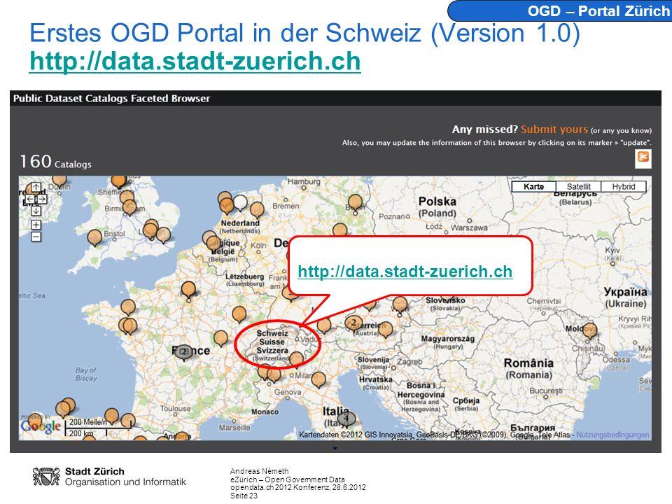 Andreas Németh eZürich – Open Government Data opendata.ch 2012 Konferenz, 28.6.2012 Seite 23 Erstes OGD Portal in der Schweiz (Version 1.0) http://dat