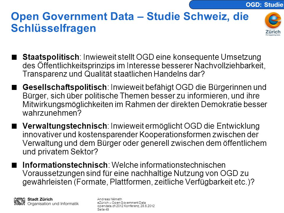Andreas Németh eZürich – Open Government Data opendata.ch 2012 Konferenz, 28.6.2012 Seite 49 Open Government Data – Studie Schweiz, die Schlüsselfrage