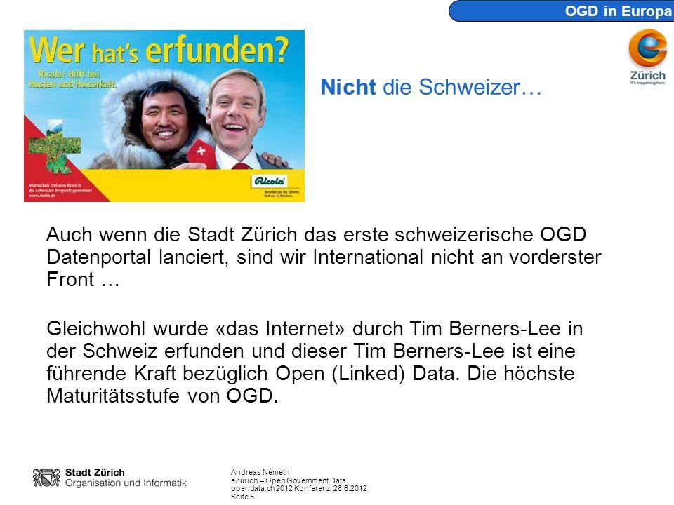 Andreas Németh eZürich – Open Government Data opendata.ch 2012 Konferenz, 28.6.2012 Seite 5 Nicht die Schweizer… OGD in Europa Auch wenn die Stadt Zür