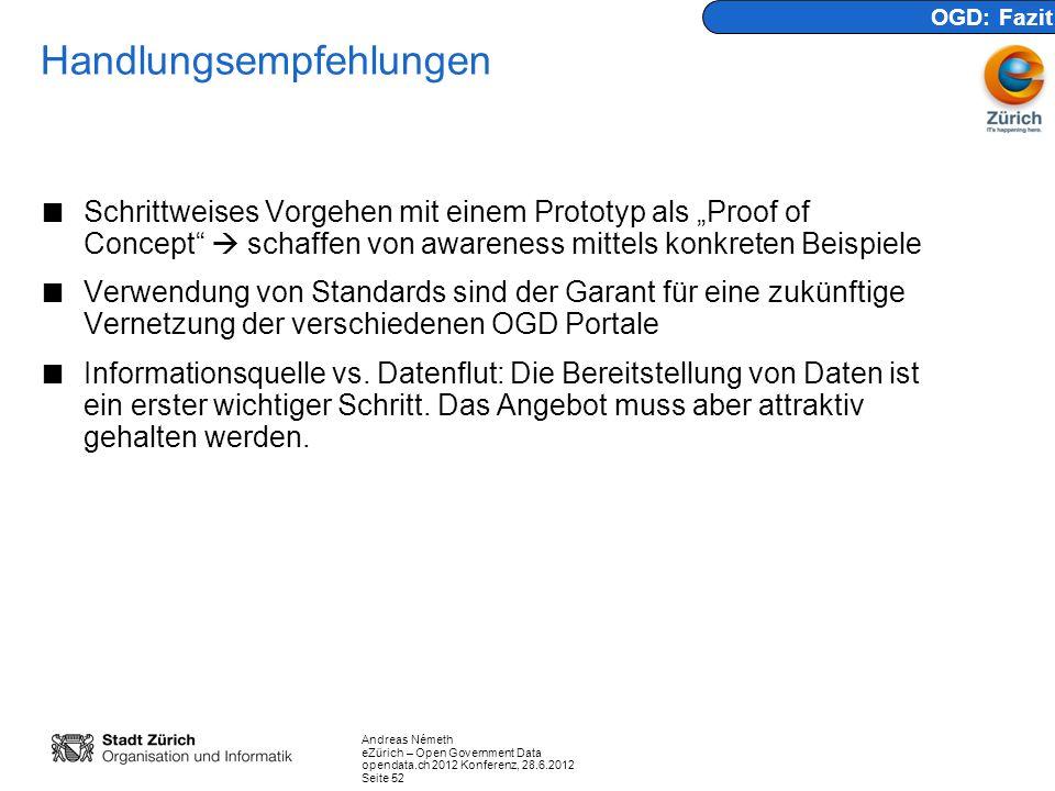 Andreas Németh eZürich – Open Government Data opendata.ch 2012 Konferenz, 28.6.2012 Seite 52 Handlungsempfehlungen Schrittweises Vorgehen mit einem Pr