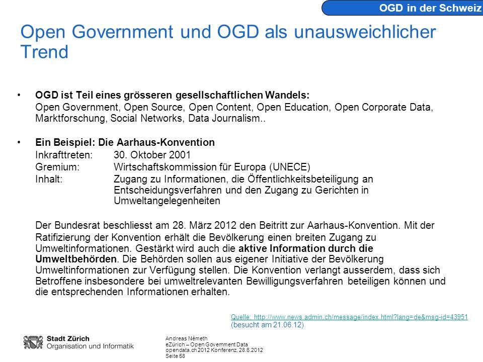 Andreas Németh eZürich – Open Government Data opendata.ch 2012 Konferenz, 28.6.2012 Seite 58 Open Government und OGD als unausweichlicher Trend OGD is