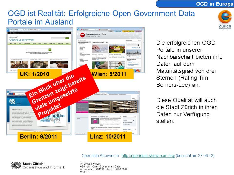 Andreas Németh eZürich – Open Government Data opendata.ch 2012 Konferenz, 28.6.2012 Seite 6 OGD ist Realität: Erfolgreiche Open Government Data Portal