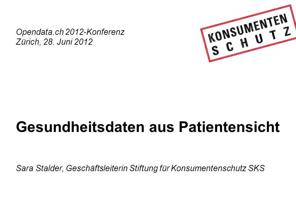 Opendata.ch 2012-Konferenz Zürich, 28. Juni 2012 Gesundheitsdaten aus Patientensicht Sara Stalder, Geschäftsleiterin Stiftung für Konsumentenschutz SK