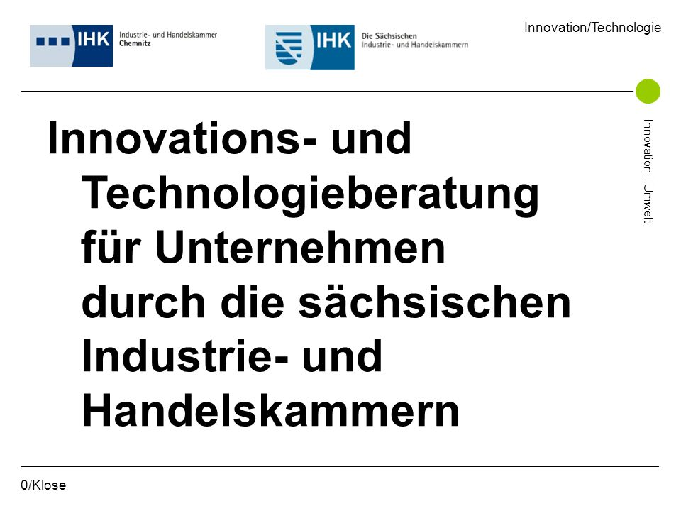 0/Klose Innovations- und Technologieberatung für Unternehmen durch die sächsischen Industrie- und Handelskammern Innovation/Technologie Innovation | U