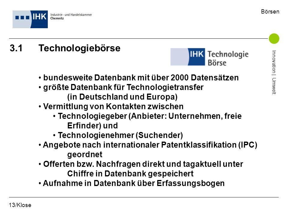 3.1 Technologiebörse bundesweite Datenbank mit über 2000 Datensätzen größte Datenbank für Technologietransfer (in Deutschland und Europa) Vermittlung
