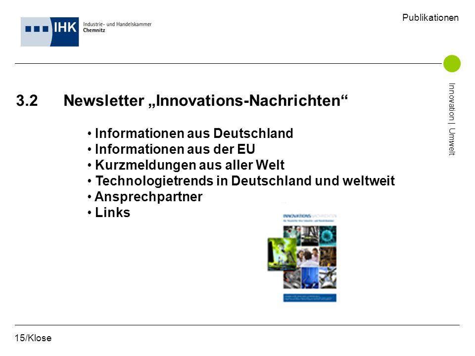 3.2 Newsletter Innovations-Nachrichten Informationen aus Deutschland Informationen aus der EU Kurzmeldungen aus aller Welt Technologietrends in Deutsc