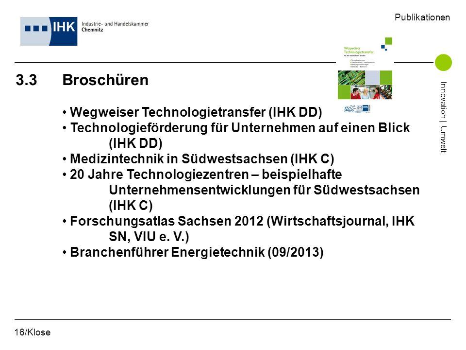 3.3 Broschüren Wegweiser Technologietransfer (IHK DD) Technologieförderung für Unternehmen auf einen Blick (IHK DD) Medizintechnik in Südwestsachsen (