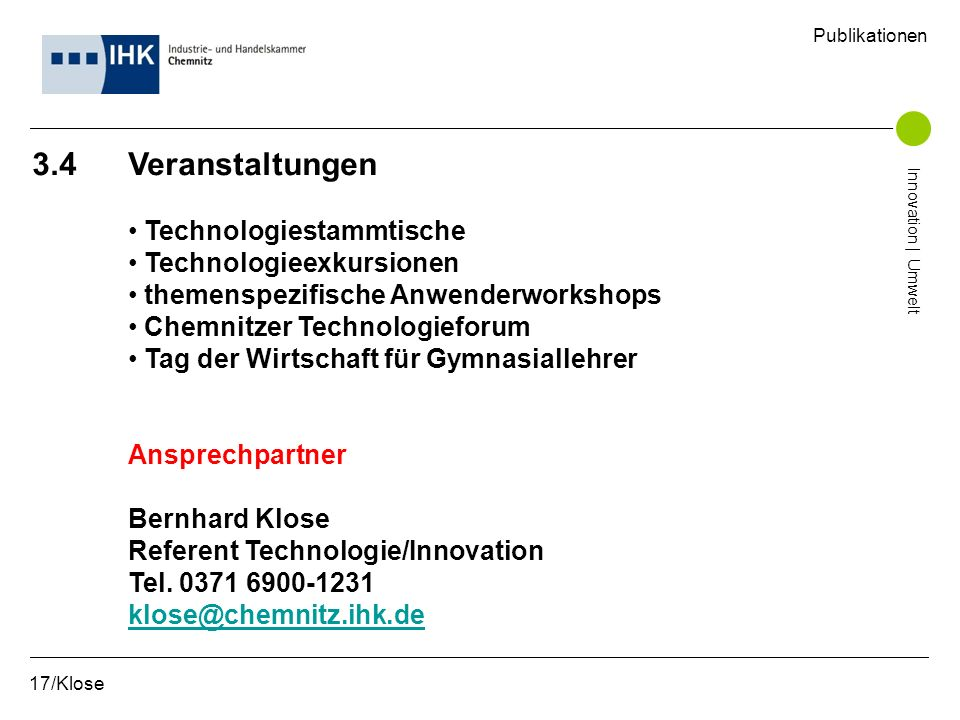 3.4 Veranstaltungen Technologiestammtische Technologieexkursionen themenspezifische Anwenderworkshops Chemnitzer Technologieforum Tag der Wirtschaft f