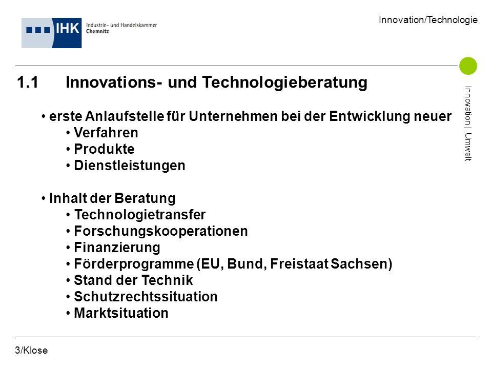 1.1 Innovations- und Technologieberatung erste Anlaufstelle für Unternehmen bei der Entwicklung neuer Verfahren Produkte Dienstleistungen Inhalt der B