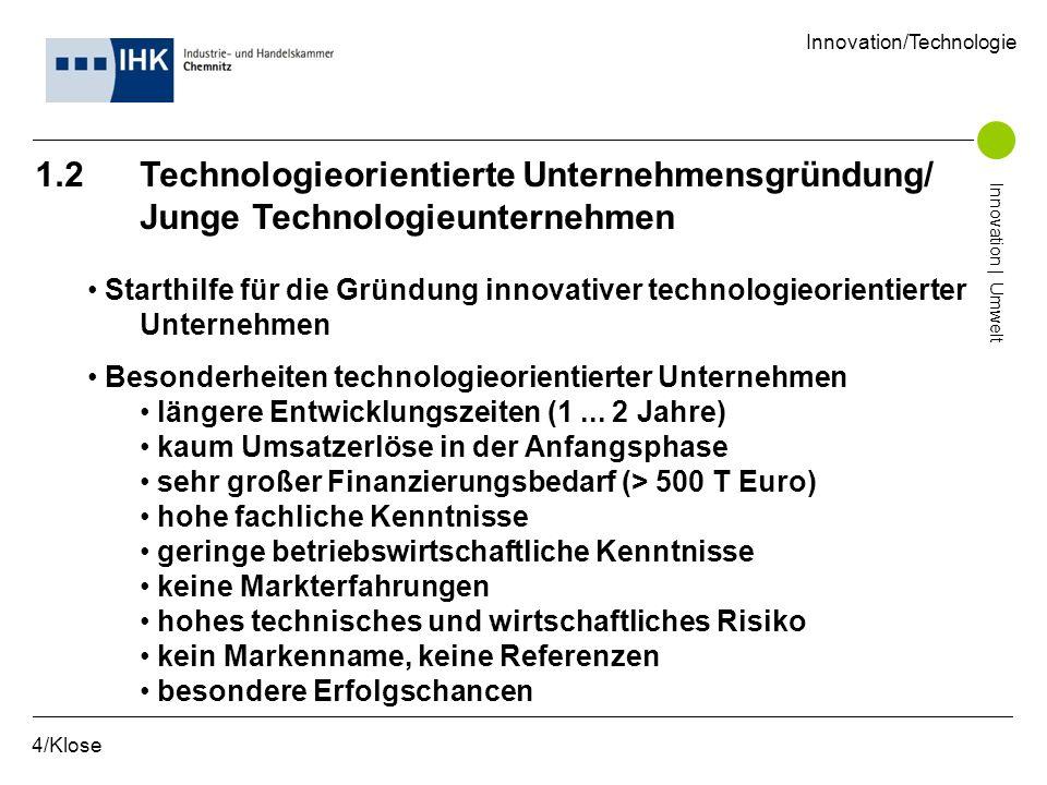 1.2 Technologieorientierte Unternehmensgründung/ Junge Technologieunternehmen Starthilfe für die Gründung innovativer technologieorientierter Unterneh