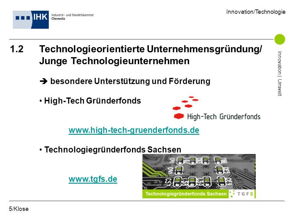 1.2 Technologieorientierte Unternehmensgründung/ Junge Technologieunternehmen besondere Unterstützung und Förderung High-Tech Gründerfonds www.high-te