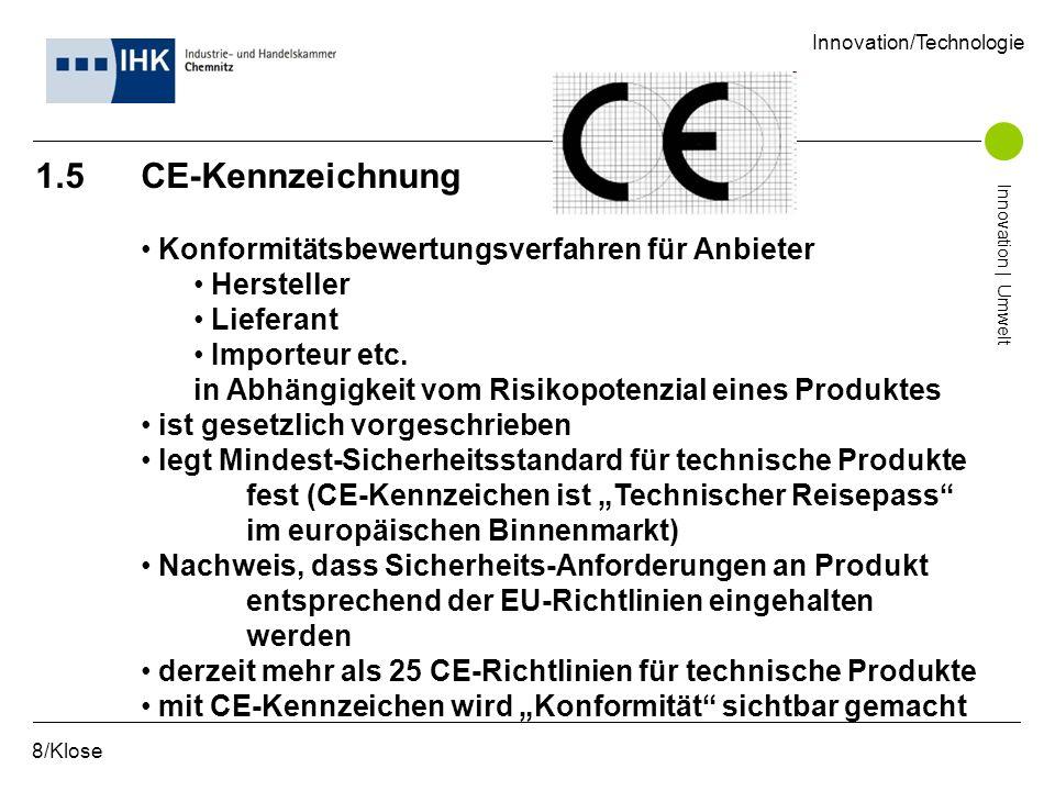 1.5 CE-Kennzeichnung Konformitätsbewertungsverfahren für Anbieter Hersteller Lieferant Importeur etc. in Abhängigkeit vom Risikopotenzial eines Produk