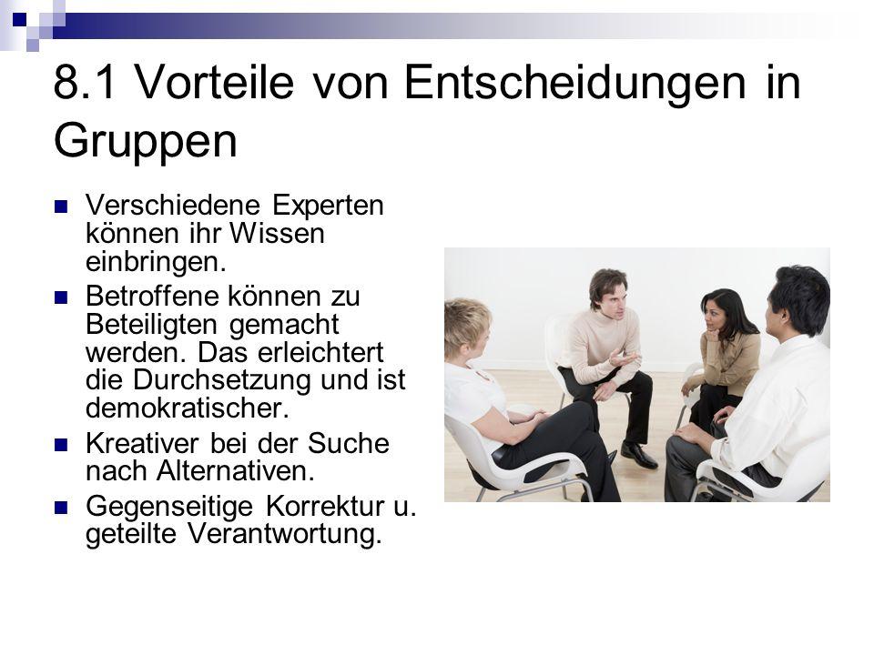 8.1 Vorteile von Entscheidungen in Gruppen Verschiedene Experten können ihr Wissen einbringen.