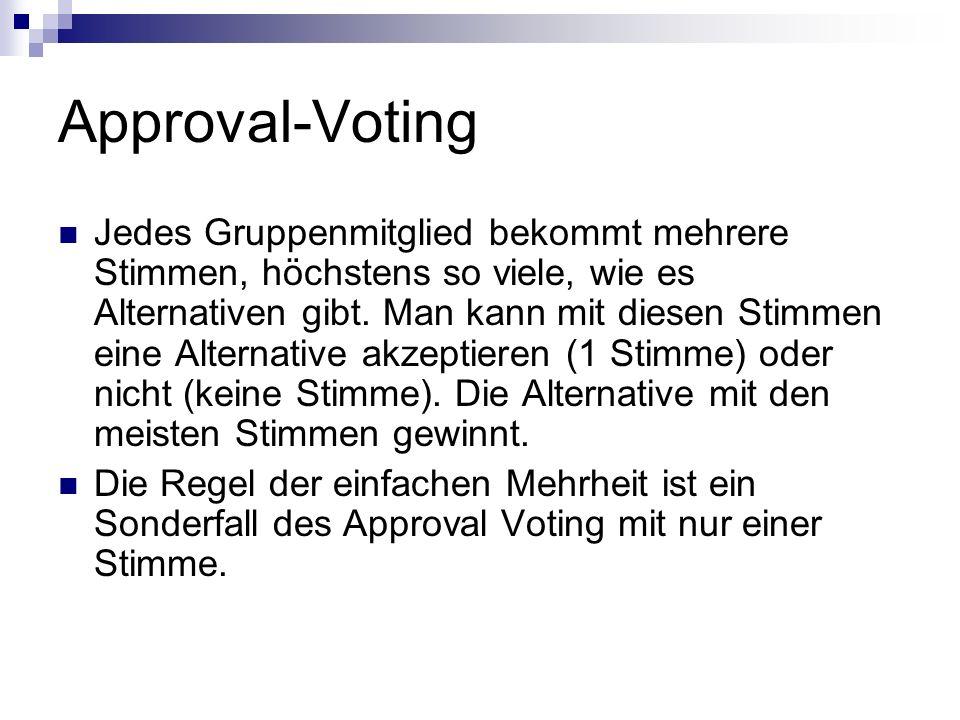 Approval-Voting Jedes Gruppenmitglied bekommt mehrere Stimmen, höchstens so viele, wie es Alternativen gibt. Man kann mit diesen Stimmen eine Alternat