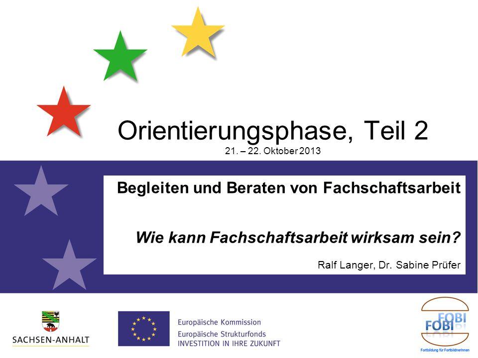 Begleiten und Beraten von Fachschaftsarbeit Wie kann Fachschaftsarbeit wirksam sein? Ralf Langer, Dr. Sabine Prüfer Orientierungsphase, Teil 2 21. – 2