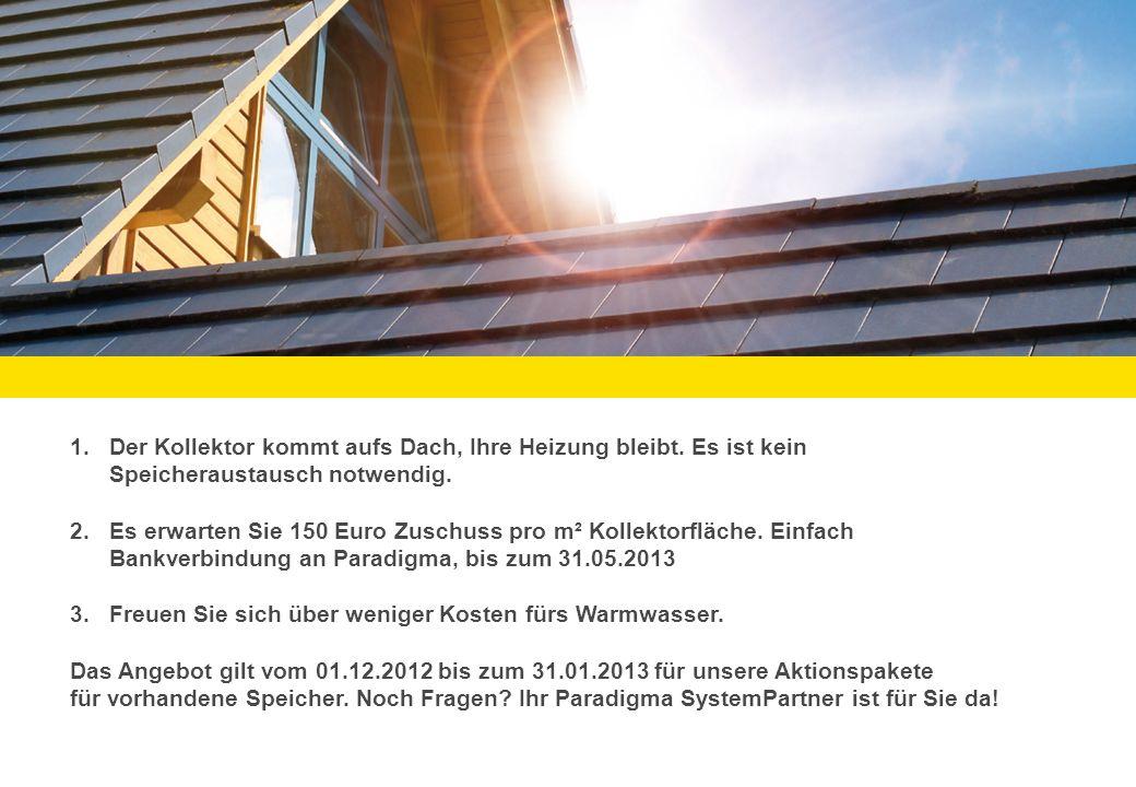 Intersolar 2012 Seite: 2 WiG V 1.0 06/2012 © by Paradigma Deutschland GmbH Technische Änderungen vorbehalten 1.Der Kollektor kommt aufs Dach, Ihre Heizung bleibt.