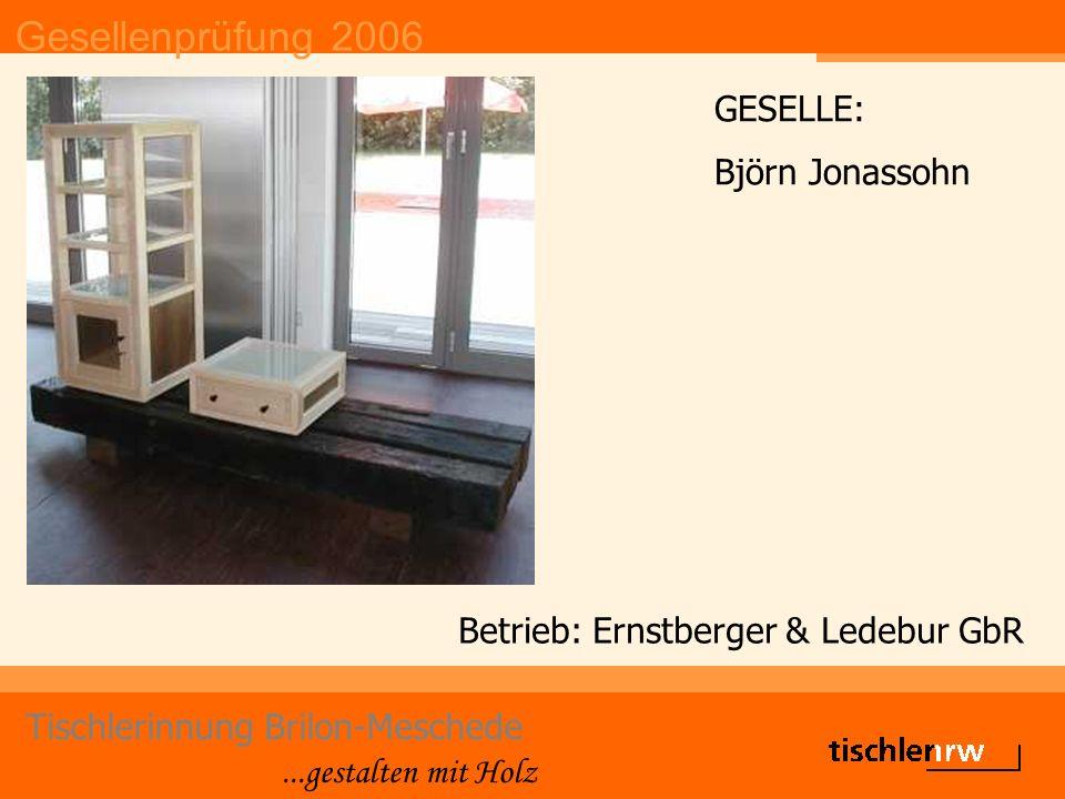 Gesellenprüfung 2006 Tischlerinnung Brilon-Meschede...gestalten mit Holz Betrieb: Ernstberger & Ledebur GbR GESELLE: Björn Jonassohn