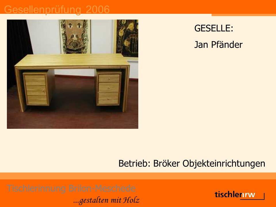 Gesellenprüfung 2006 Tischlerinnung Brilon-Meschede...gestalten mit Holz Betrieb: Bröker Objekteinrichtungen GESELLE: Jan Pfänder